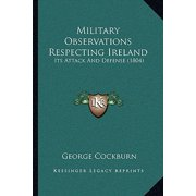 Military Observations Respecting Ireland : Its Attack and Defense (1804)