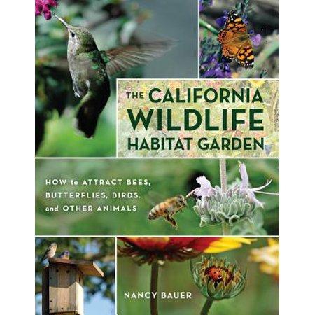 The California Wildlife Habitat Garden : How to Attract Bees, Butterflies, Birds, and Other