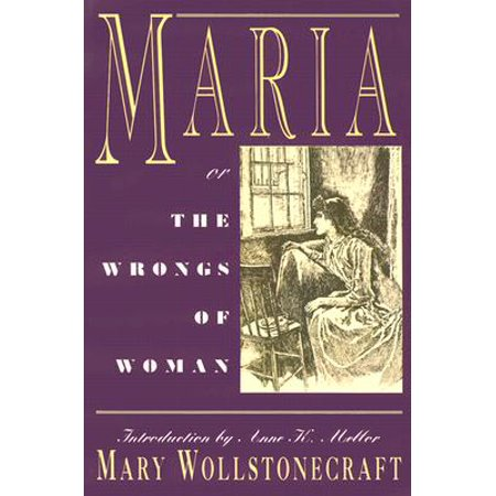 Maria : Or, the Wrongs of Woman (Mary Wollstonecraft Maria Or The Wrongs Of Woman)
