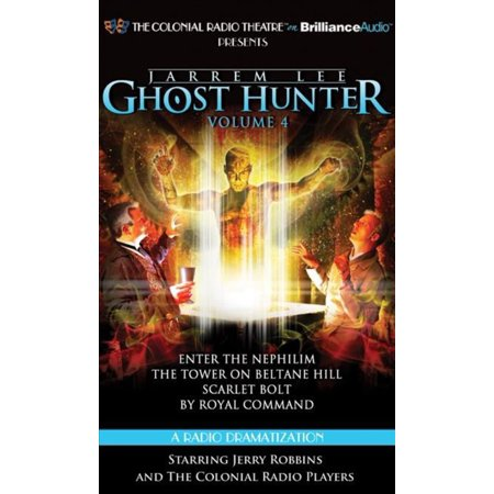 Jarrem Lee - Ghost Hunter: Enter the Nephilim, the Tower on Beltane Hill, Scarlet Bolt, by Royal Command, A Radio Dramatization