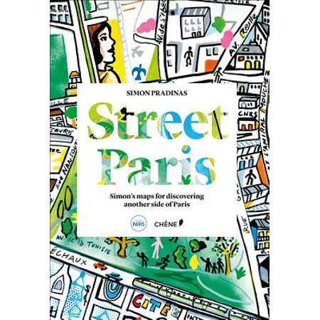 Street paris : simon's maps for discovering another side of paris: 9782812317828 (Maps Paris)