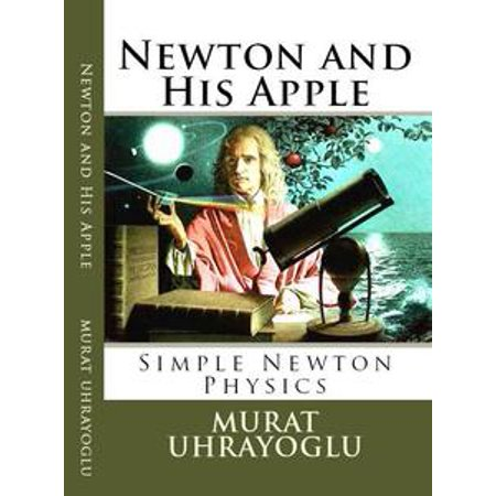 Newton and His Apple & Simple Newton Physics - - Simple Apple Cobbler