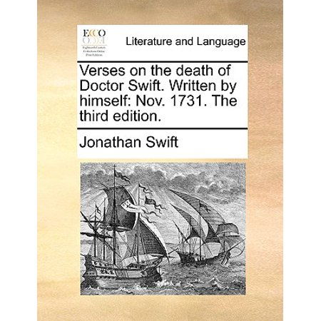 Verses on the Death of Doctor Swift. Written by Himself : Nov. 1731. the Third