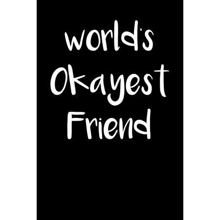 (World's Okayest Friend: Blank Lined 6x9 Journal - Gag Gift for Best Friend (Paperback))