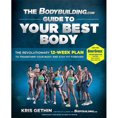 The Bodybuilding.com Guide to Your Best Body : The Revolutionary 12-Week Plan to Transform Your Body and Stay Fit (Best Exercise Plan For Beginners)