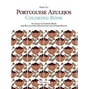 Portuguese Azulejos Coloring Book, Volume 2: An Adult Coloring Book for Relaxation, Meditation and Stress-Relief (Paperback)