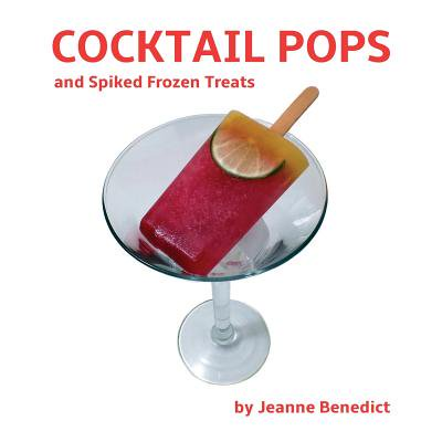 Cocktail Pops and Spiked Frozen Treats by