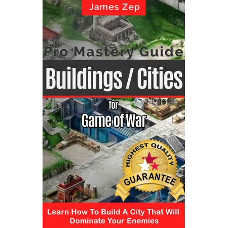 Game Of War Fire Age: Pro Mastery Guide - Buildings / Cities - eBook (Game Of War Fire Age Book)
