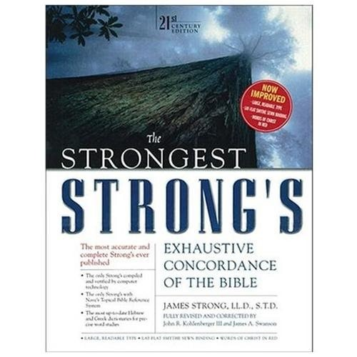 The Strongest Strong's: Exhaustive Concordance Of The Bible