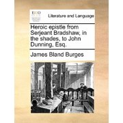 Heroic Epistle from Serjeant Bradshaw, in the Shades, to John Dunning, Esq.
