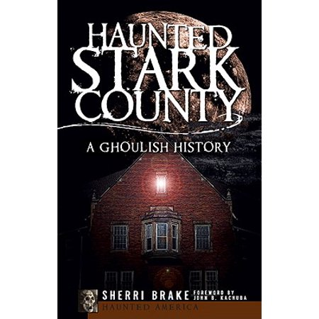 Haunted Stark County : A Ghoulish - Have A Ghoulish Halloween