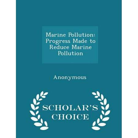 Marine Pollution : Progress Made to Reduce Marine Pollution - Scholar's Choice