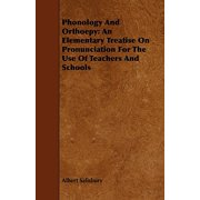 Phonology and Orthoepy : An Elementary Treatise on Pronunciation for the Use of Teachers and Schools