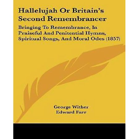 Hallelujah Or Britains Second Remembrancer  Bringing To Remembrance  In Praiseful And Penitential Hymns  Spiritual Songs  And Moral Odes  1857