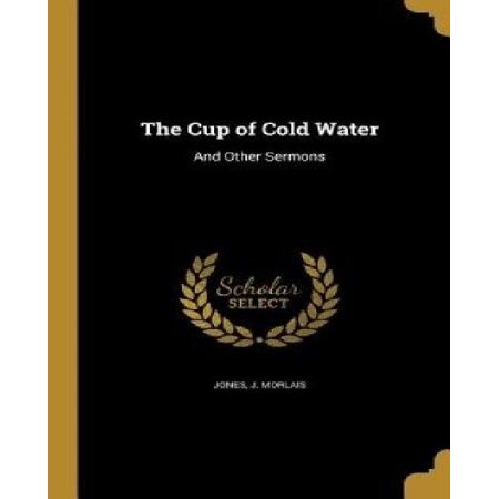The Cup of Cold Water: And Other Sermons - image 1 de 1