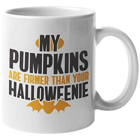Funny Halloween Saying (My Pumpkins Are Firmer Than Your Halloweenie Funny Jack-O-Lantern Themed Saying Ceramic Coffee & Tea Gift Mug For A Pumpkin Farmer, Gardening Enthusiast Or Gardener, And Halloween Lover)
