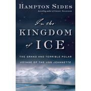 In the Kingdom of Ice : The Grand and Terrible Polar Voyage of the USS Jeannette