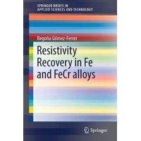Springerbriefs in Applied Sciences and Technology: Resistivity Recovery in Fe and Fecr Alloys (Paperback)