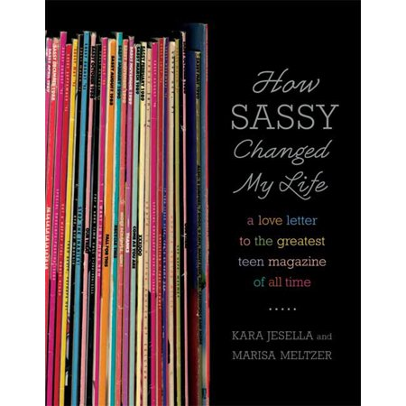 How Sassy Changed My Life : A Love Letter to the Greatest Teen Magazine of All (Best Love Letters Of All Time For Her)