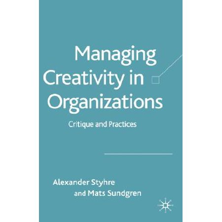 Managing Creativity in Organizations : Critique and Practices ()