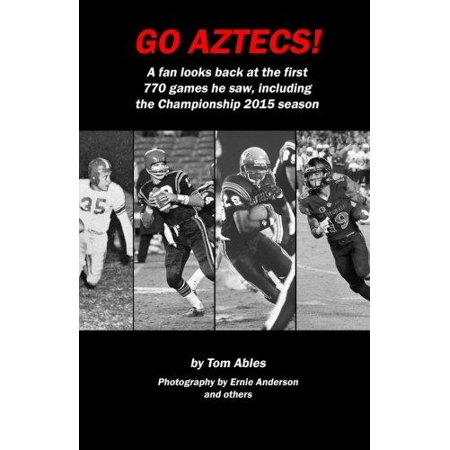 Go Aztecs! 3rd Edition : A Fan Looks Back at the First 770 Games He Saw