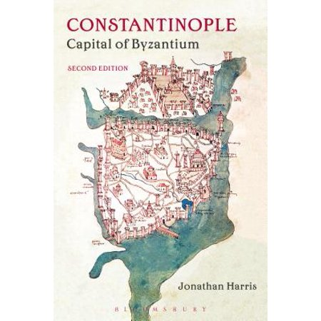 Constantinople : Capital of Byzantium (The Capital Of The Byzantine Empire Was)