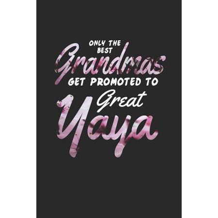 Only the Best Grandmas Get Promoted to Great Yaya: Family Grandma Women Mom Memory Journal Blank Lined Note Book Mother's Day Holiday Gift