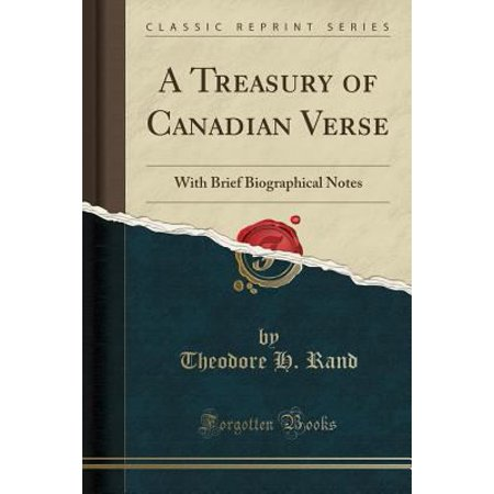 A Treasury Of Canadian Verse  With Brief Biographical Notes  Classic Reprint
