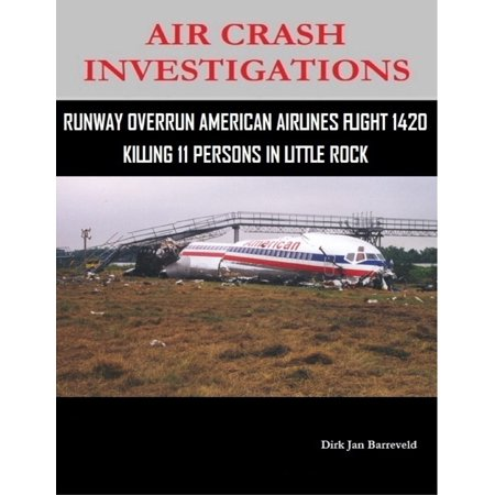 Air Crash Investigations - Runway Overrun American Airlines Flight 1420 - Killing 11 Persons In Little Rock - eBook American Airlines Flight Attendant