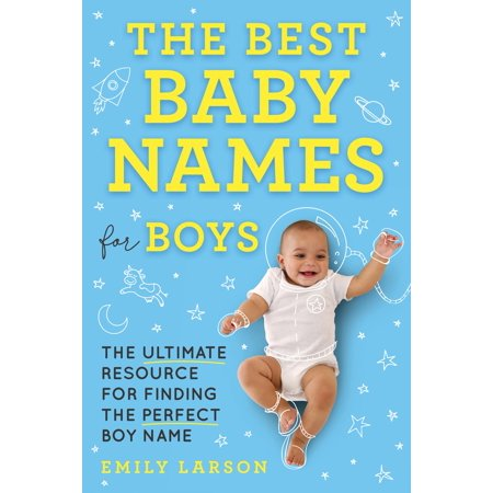 The Best Baby Names for Boys : The Ultimate Resource for Finding the Perfect Boy
