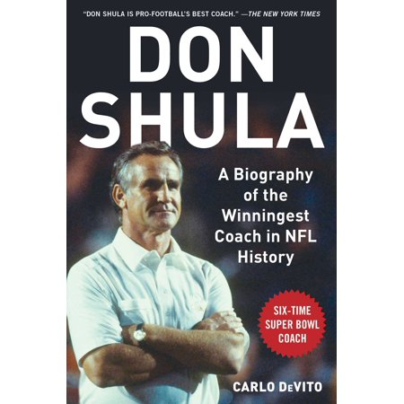 Don Shula : A Biography of the Winningest Coach in NFL (Black Head Coaches In The Nfl History)