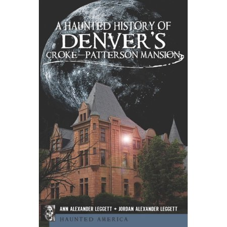 A Haunted History of Denver's Croke-Patterson Mansion - eBook](Haunted History Of Halloween History Channel)