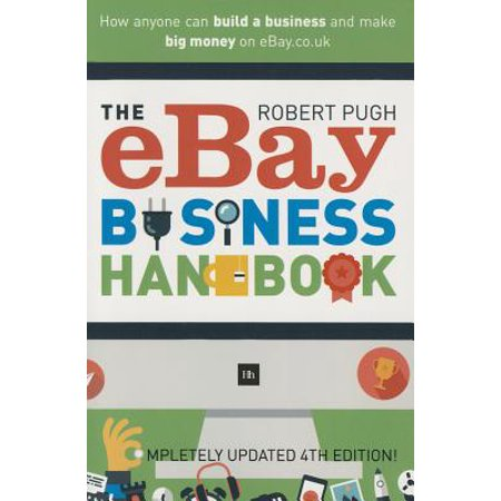 The Ebay Business Handbook : How Anyone Can Build a Business and Make Big Money on (Best Ebay Bid Sniper)