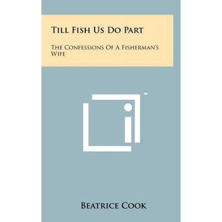 Till Fish Us Do Part : The Confessions of a Fisherman's Wife (Cook The Part)