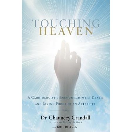 Touching Heaven : A Cardiologist's Encounters with Death and Living Proof of an Afterlife (Touching The Void Film)