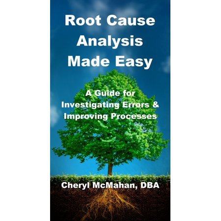 Root Cause Analysis Made Easy: A Guide for Investigating Errors and Improving Processes -