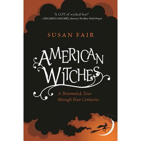 American Witches : A Broomstick Tour Through Four Centuries