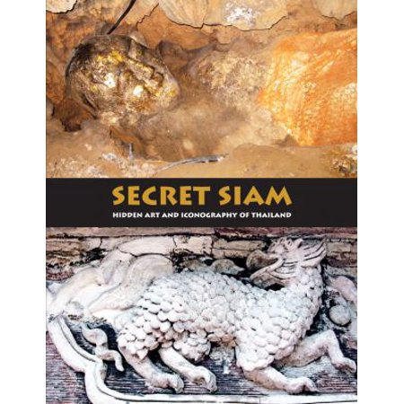 Secret Siam: Hidden Art & Iconography of Thailand