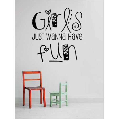 Design With Vinyl Girls Just Wanna Have Fun Wall Decal