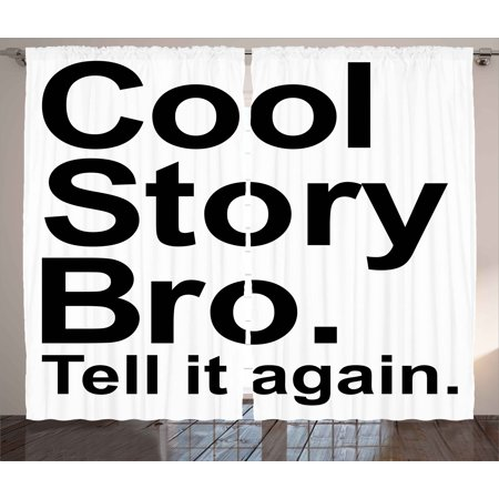 Quote Decor Curtains 2 Panels Set, Cool Story Bro Tell It Again Motivational Joyful Hipster Pictogram Says Print, Window Drapes for Living Room Bedroom, 108W X 90L Inches, White Black, by Ambesonne ()