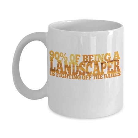 Babe Mug (Landscaper Fighting Off The Babes Funny Coffee and Tea Gift Mug )