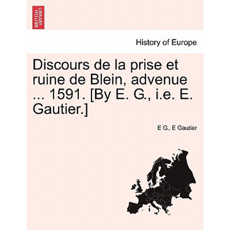 Discours de La Prise Et Ruine de Blein, Advenue ... 1591. [By E. G., i.e. E.