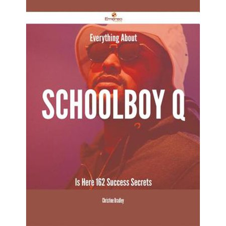 Everything About Schoolboy Q Is Here - 162 Success Secrets -
