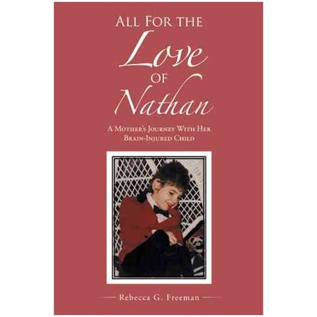 All for the Love of Nathan: A Mothers Journey with Her Brain-Injured Child by