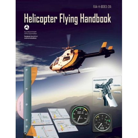 Helicopter Flying Handbook (Federal Aviation Administration) : FAA-H-8083-21A