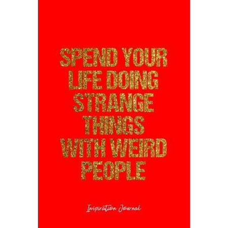 Inspiration Journal: Dot Grid Gift Idea - Spend Your Life Doing Strange Things With Weird People Inspiration Quote Journal - Red Dotted Dia Paperback ()