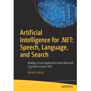 Artificial Intelligence for .Net: Speech, Language, and Search: Building Smart Applications with Microsoft Cognitive Services APIs (Paperback)