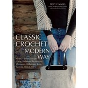 Classic Crochet the Modern Way: Over 35 Fresh Designs Using Traditional Techniques: Placemats, Potholders, Bags, Scarves, Mitts and More (Paperback)