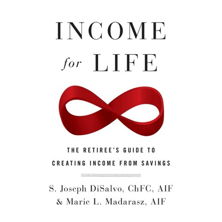 Income for Life: The Retiree's Guide to Creating Income From Savings (Paperback)