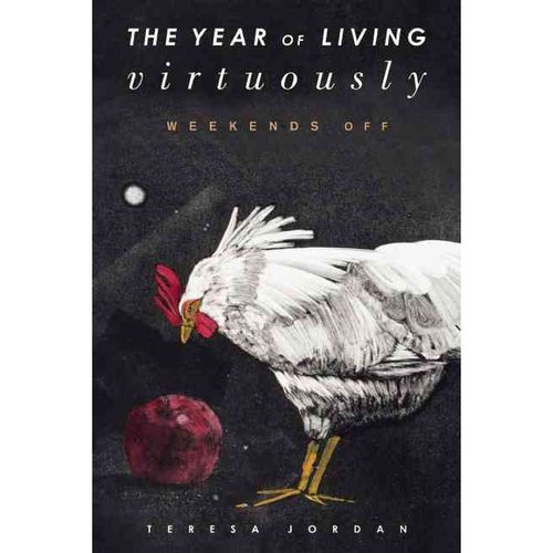 The Year of Living Virtuously: Weekends Off: One Woman's Search for Meaning in an Ordinary Life